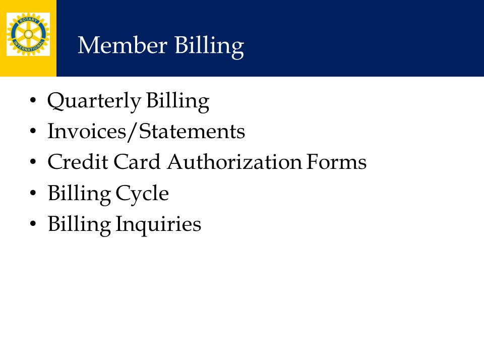 Member Billing Quarterly Billing Invoices/Statements Credit Card Authorization Forms Billing Cycle Billing Inquiries