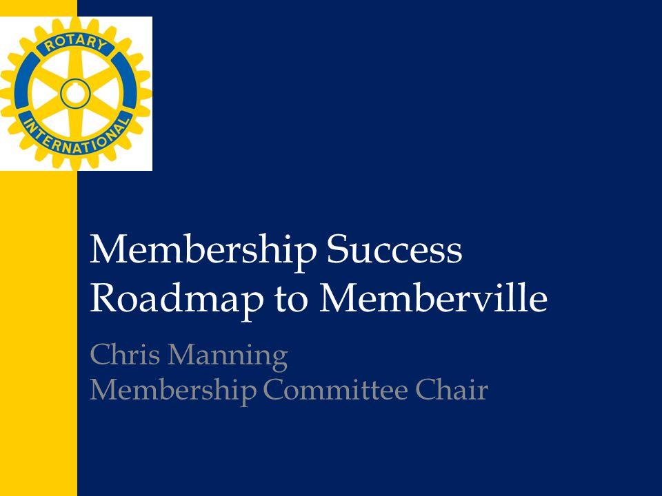 Membership Success Roadmap to Memberville Chris Manning Membership Committee Chair