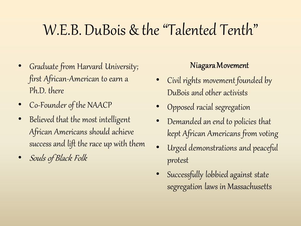 """W.E.B. DuBois & the """"Talented Tenth"""" Graduate from Harvard University; first African-American to earn a Ph.D. there Co-Founder of the NAACP Believed t"""