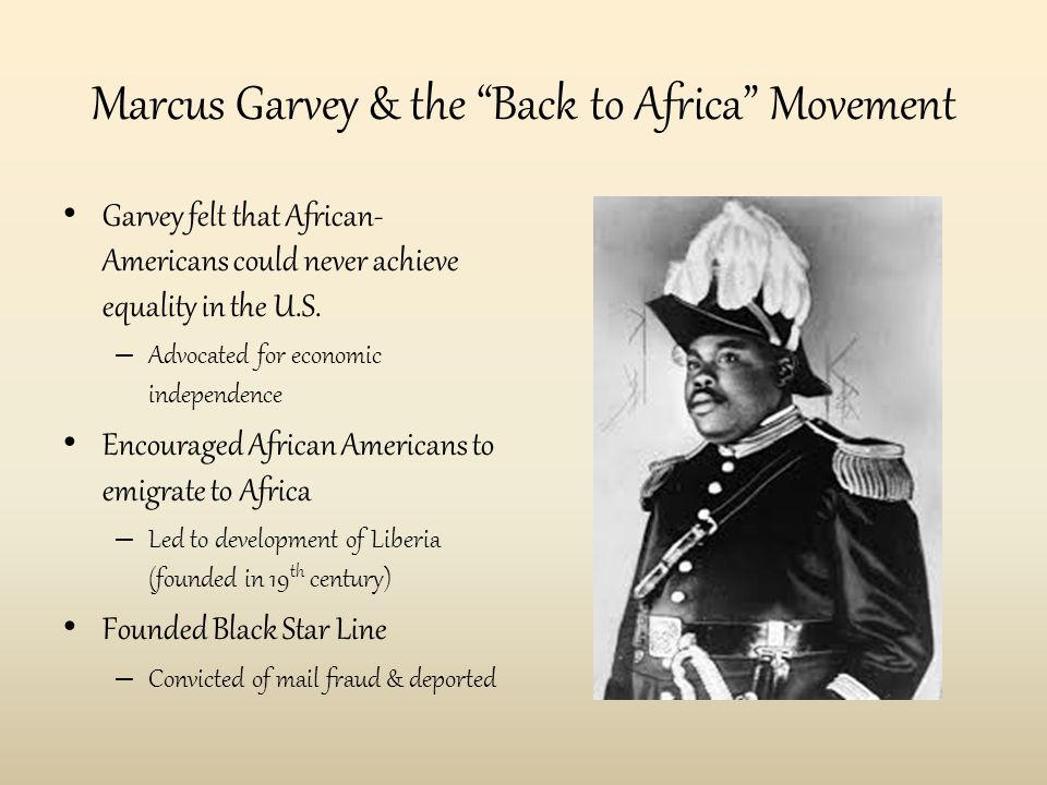 Marcus Garvey & the Back to Africa Movement Garvey felt that African- Americans could never achieve equality in the U.S.