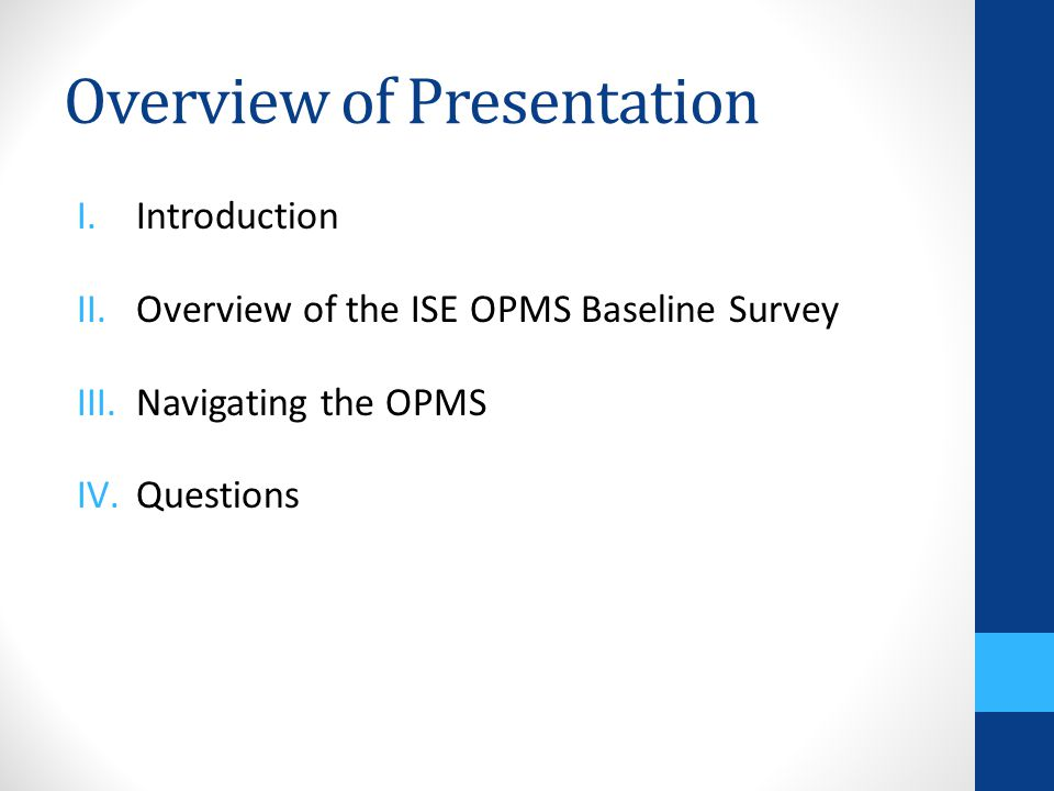 Overview of Presentation I.Introduction II.Overview of the ISE OPMS Baseline Survey III.Navigating the OPMS IV.Questions