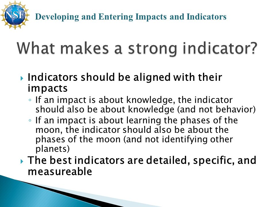  Indicators should be aligned with their impacts ◦ If an impact is about knowledge, the indicator should also be about knowledge (and not behavior) ◦