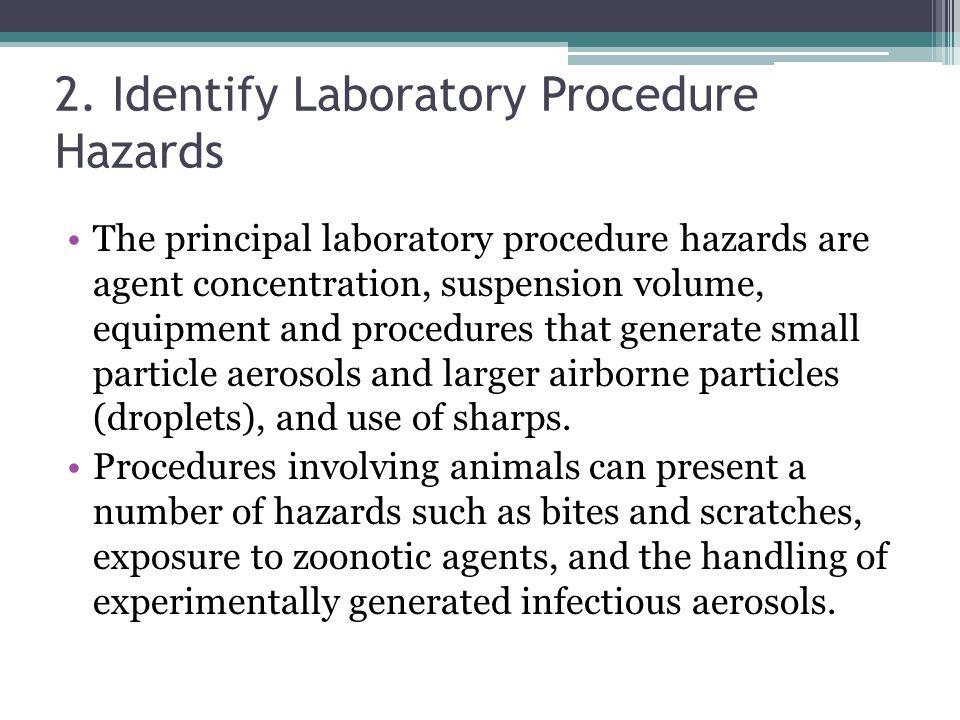 2. Identify Laboratory Procedure Hazards The principal laboratory procedure hazards are agent concentration, suspension volume, equipment and procedur