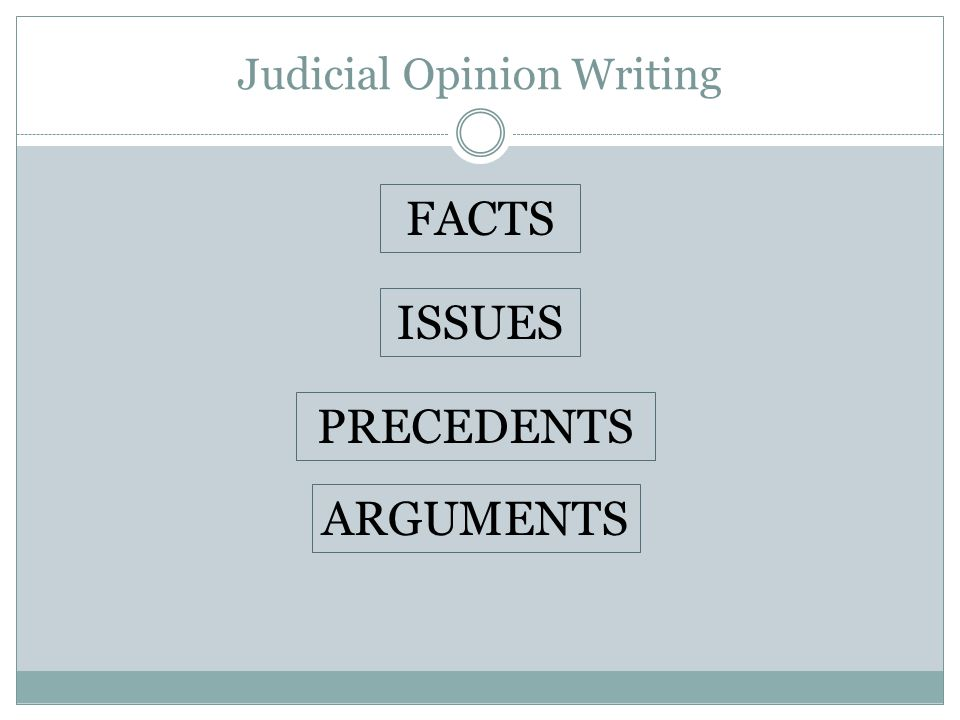 Judicial Opinion Writing PRECEDENTS ARGUMENTS ISSUES FACTS