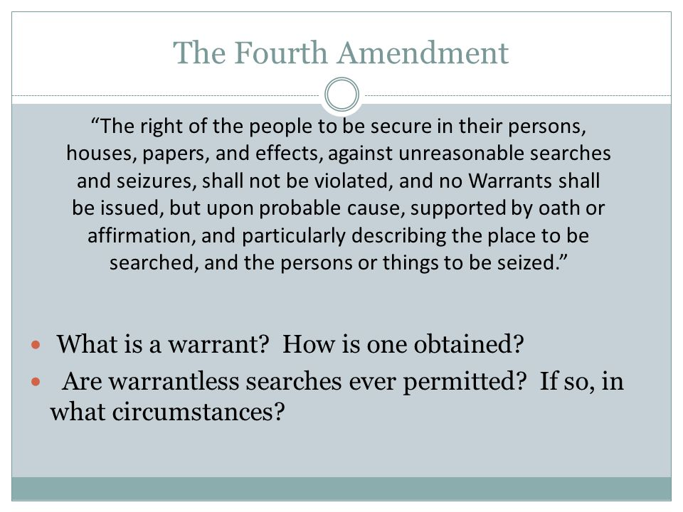 The Fourth Amendment What is a warrant.How is one obtained.
