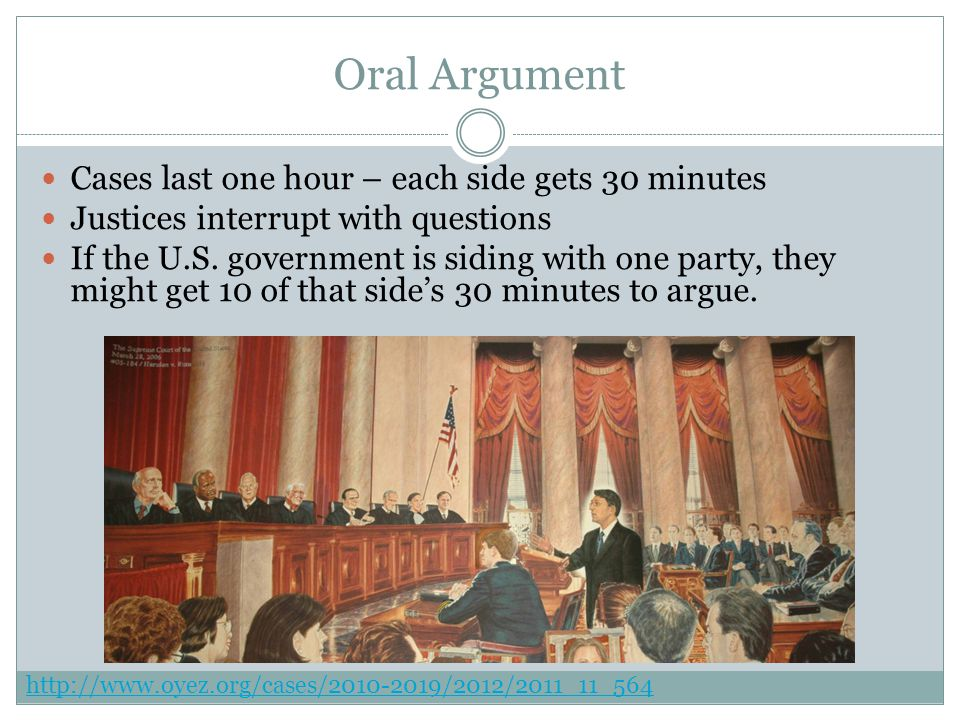 Oral Argument Cases last one hour – each side gets 30 minutes Justices interrupt with questions If the U.S.