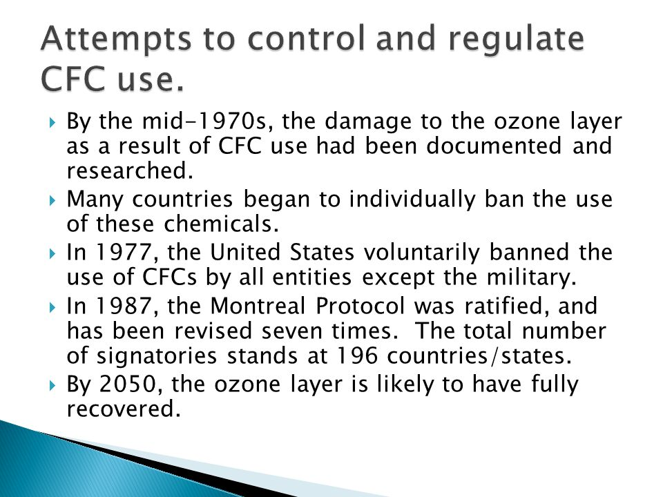  By the mid-1970s, the damage to the ozone layer as a result of CFC use had been documented and researched.