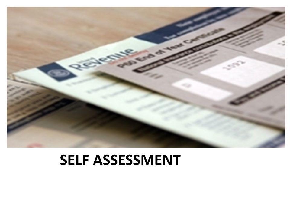 ORDER OF PRESENTATION: 1.WHAT IS SELF ASSESSMENT (SA).