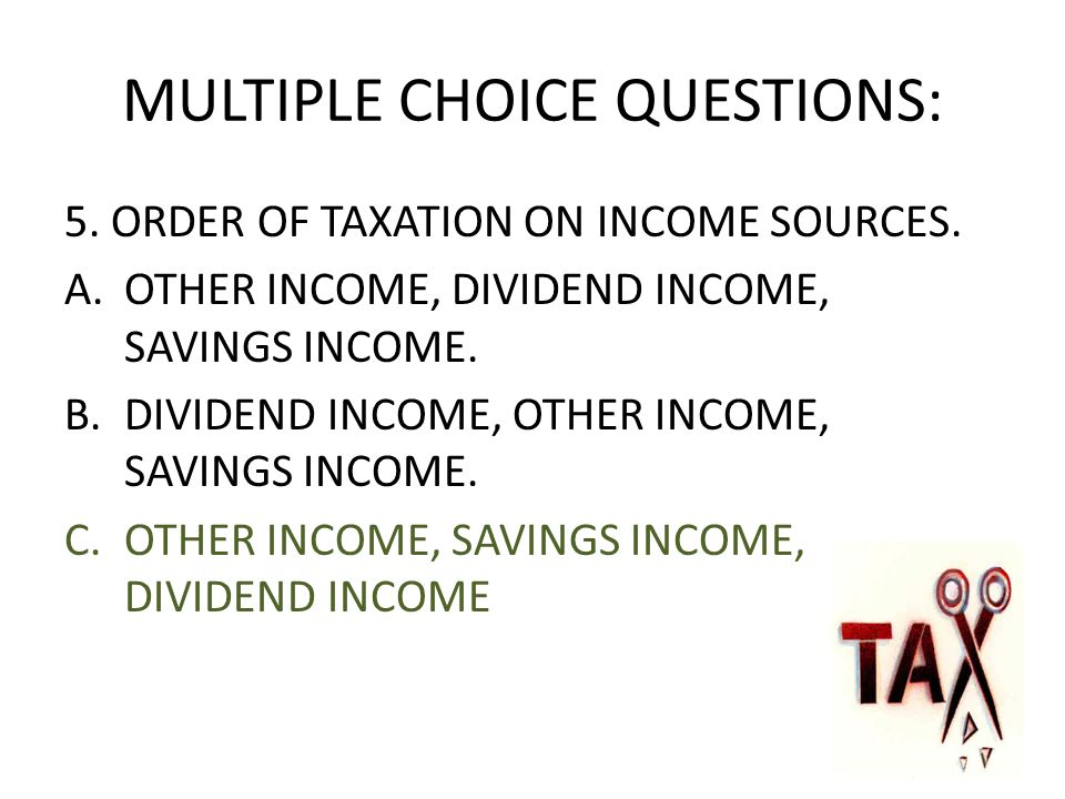 MULTIPLE CHOICE QUESTIONS: 5. ORDER OF TAXATION ON INCOME SOURCES.