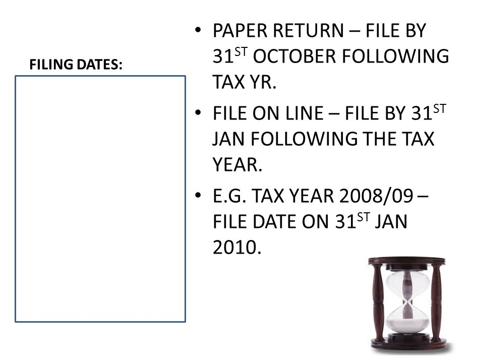 FILING DATES: PAPER RETURN – FILE BY 31 ST OCTOBER FOLLOWING TAX YR.
