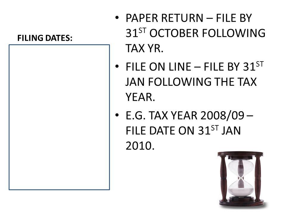 TIME LINE FOR TAX. 6 TH APRIL 2008 5 TH APRIL 2009 TAX YR 08/09 31 ST OCT 2009 31 ST JAN 2010