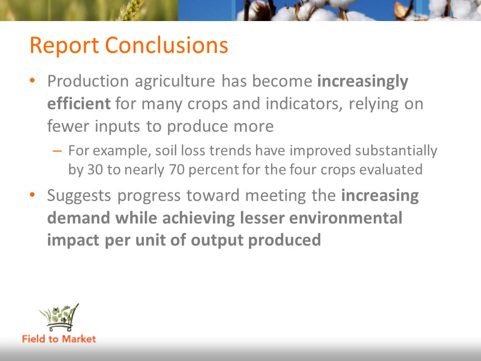 Report Conclusions Production agriculture has become increasingly efficient for many crops and indicators, relying on fewer inputs to produce more – F