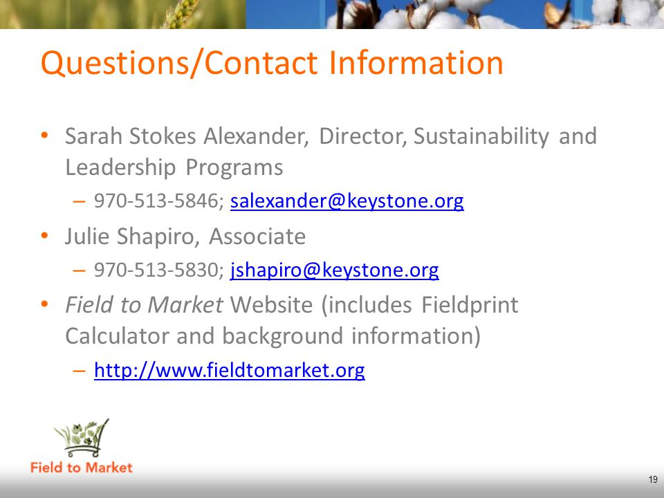 19 Questions/Contact Information Sarah Stokes Alexander, Director, Sustainability and Leadership Programs – 970-513-5846; salexander@keystone.orgsalex