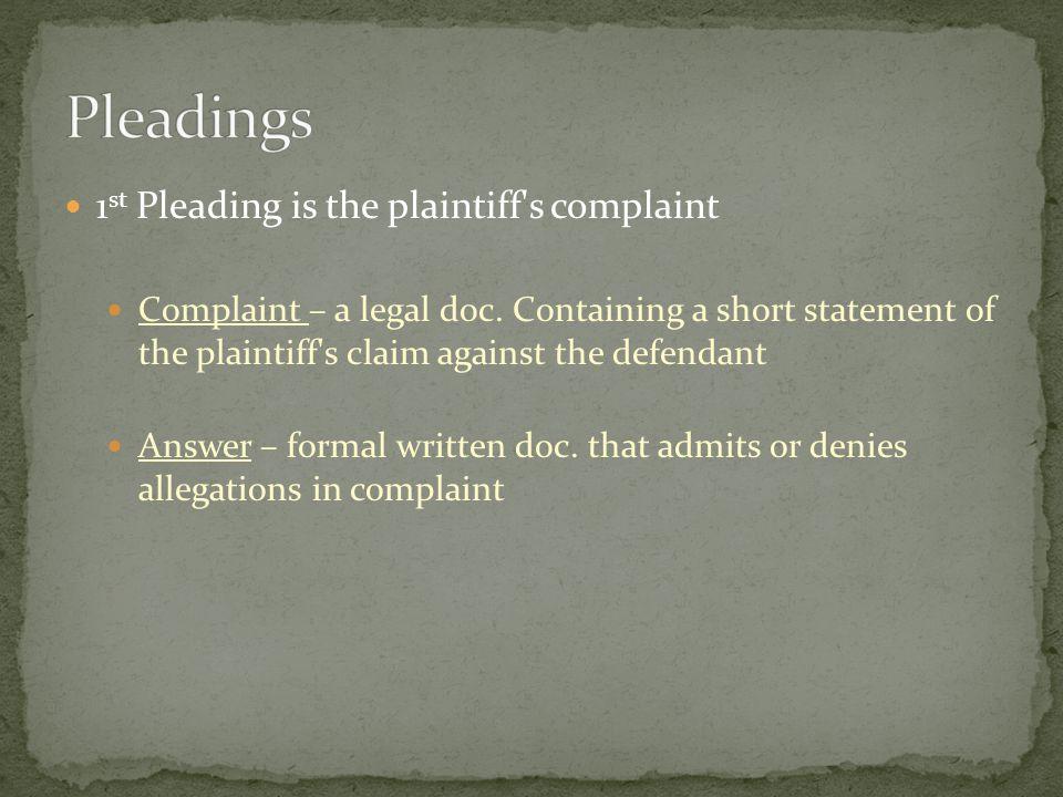 1 st Pleading is the plaintiff s complaint Complaint – a legal doc.