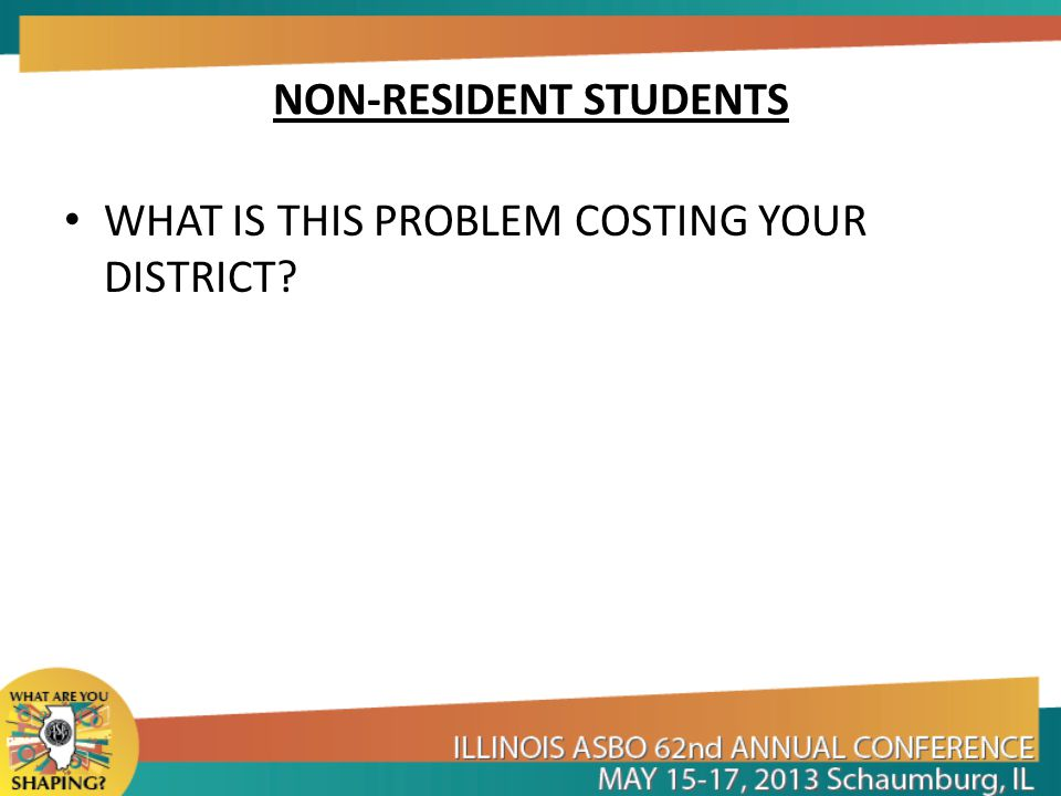 NON-RESIDENT STUDENTS WHAT IS THIS PROBLEM COSTING YOUR DISTRICT