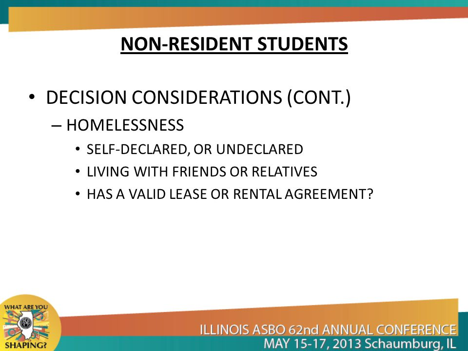 NON-RESIDENT STUDENTS DECISION CONSIDERATIONS (CONT.) – HOMELESSNESS SELF-DECLARED, OR UNDECLARED LIVING WITH FRIENDS OR RELATIVES HAS A VALID LEASE OR RENTAL AGREEMENT