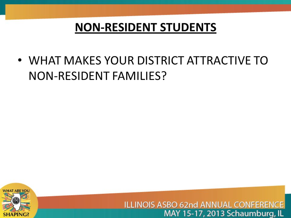 NON-RESIDENT STUDENTS WHAT MAKES YOUR DISTRICT ATTRACTIVE TO NON-RESIDENT FAMILIES