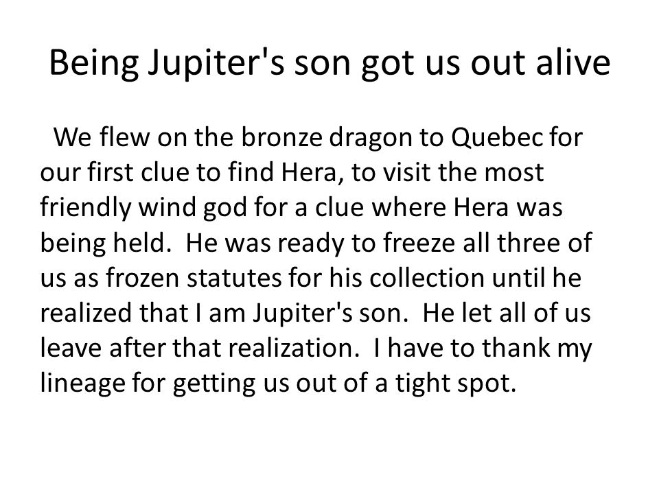Being Jupiter's son got us out alive We flew on the bronze dragon to Quebec for our first clue to find Hera, to visit the most friendly wind god for a