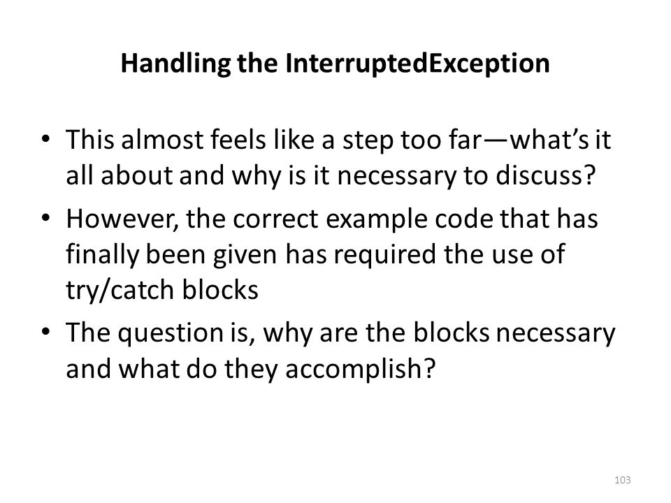Handling the InterruptedException This almost feels like a step too far—what's it all about and why is it necessary to discuss.