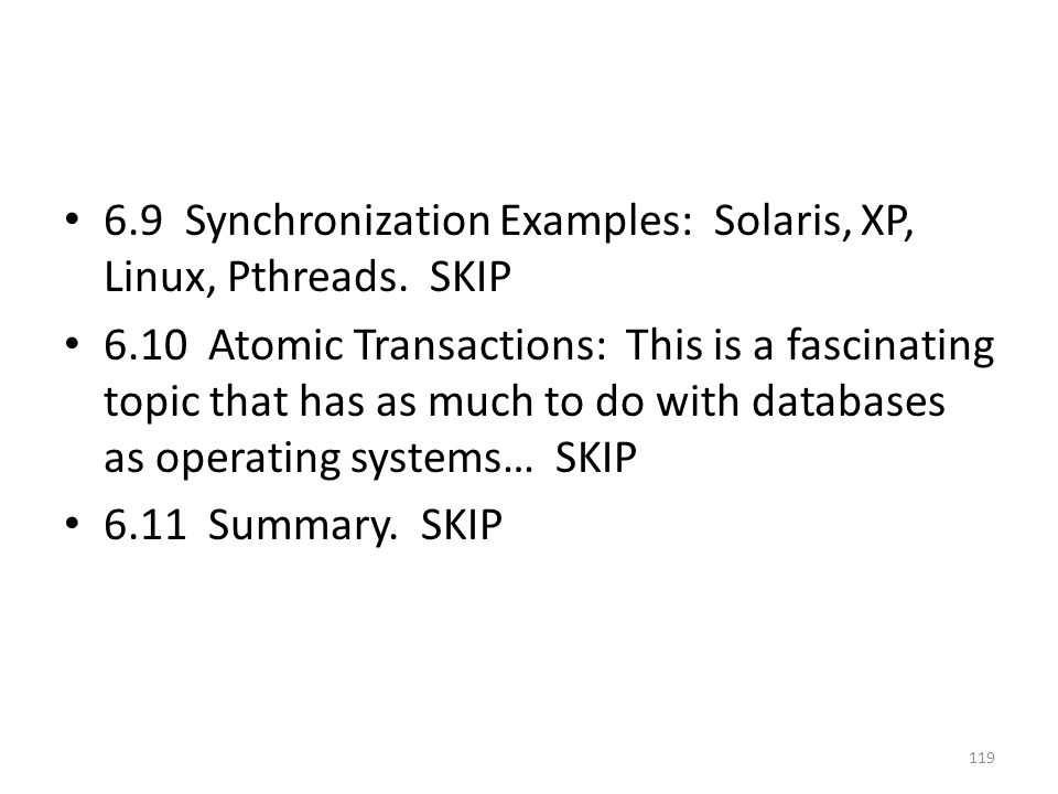 6.9 Synchronization Examples: Solaris, XP, Linux, Pthreads.