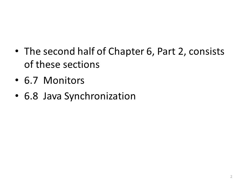 The second half of Chapter 6, Part 2, consists of these sections 6.7 Monitors 6.8 Java Synchronization 2