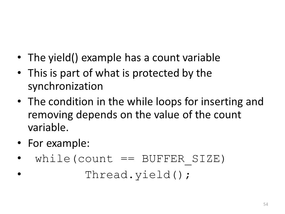 The yield() example has a count variable This is part of what is protected by the synchronization The condition in the while loops for inserting and removing depends on the value of the count variable.