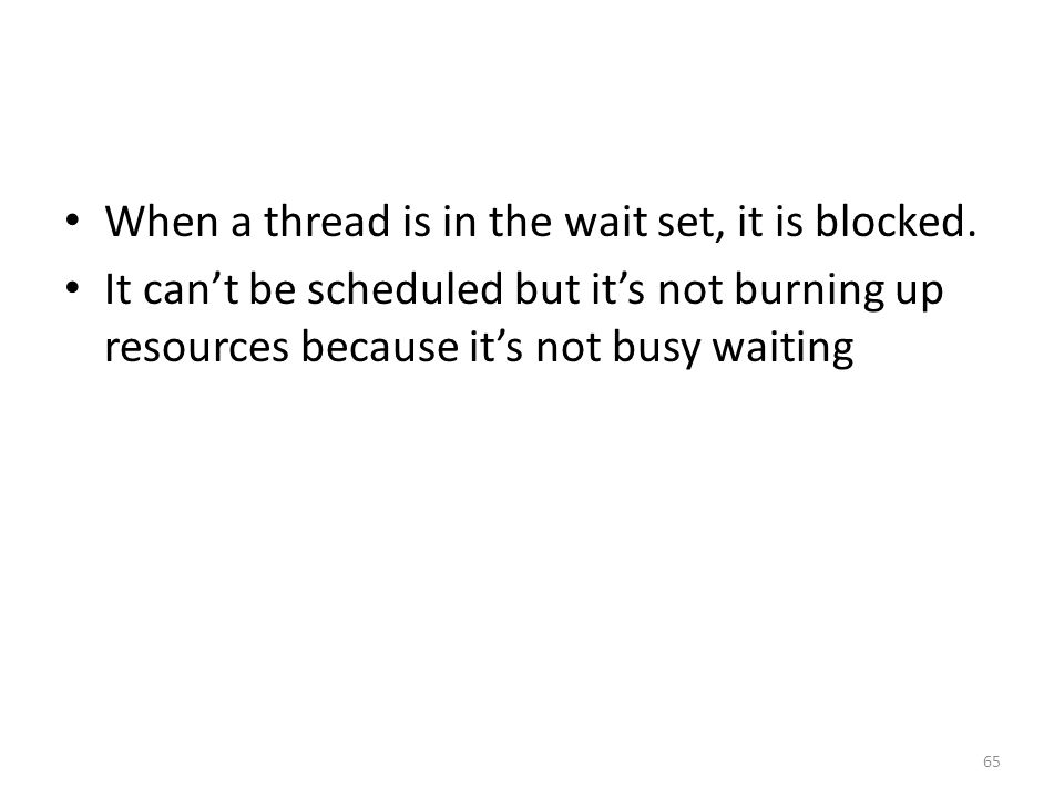 When a thread is in the wait set, it is blocked.