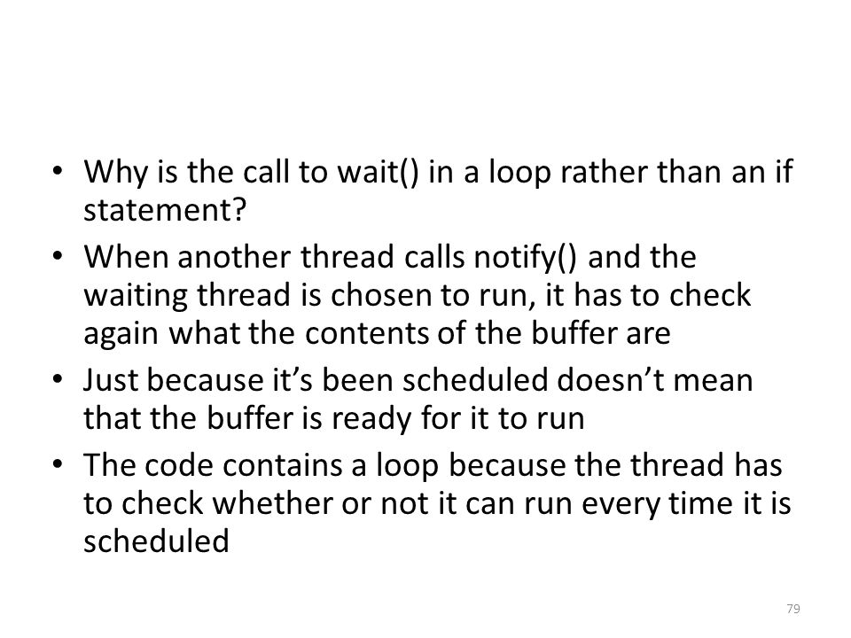 Why is the call to wait() in a loop rather than an if statement.