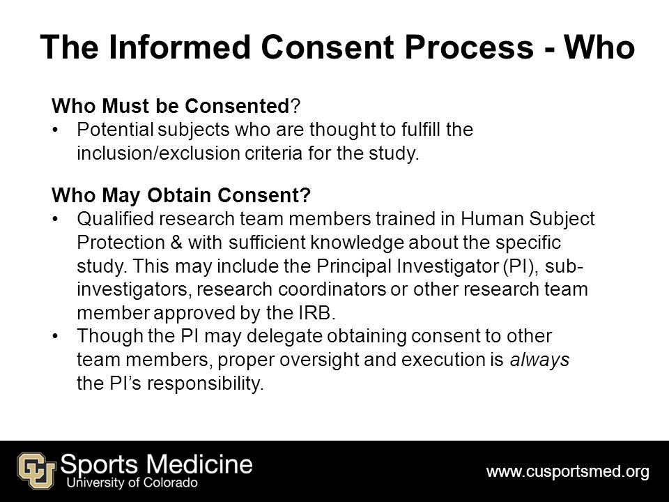 www.cusportsmed.org The Informed Consent Process - Who Who Must be Consented.