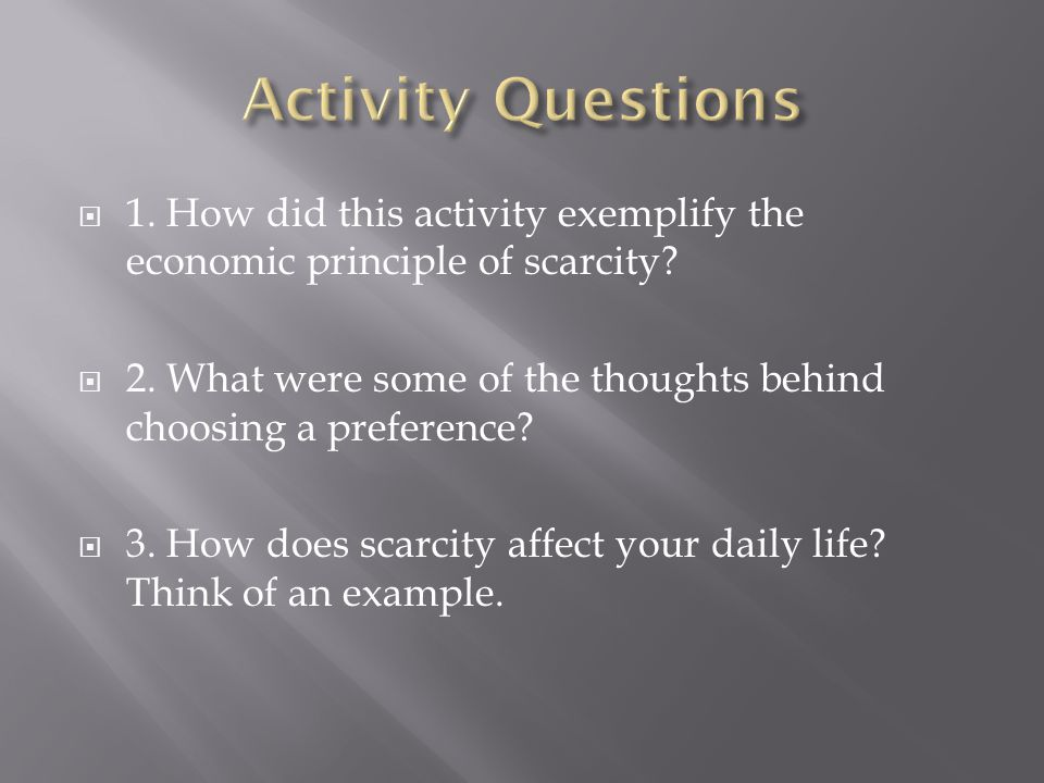  1. How did this activity exemplify the economic principle of scarcity.