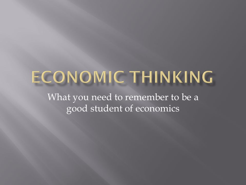 What you need to remember to be a good student of economics
