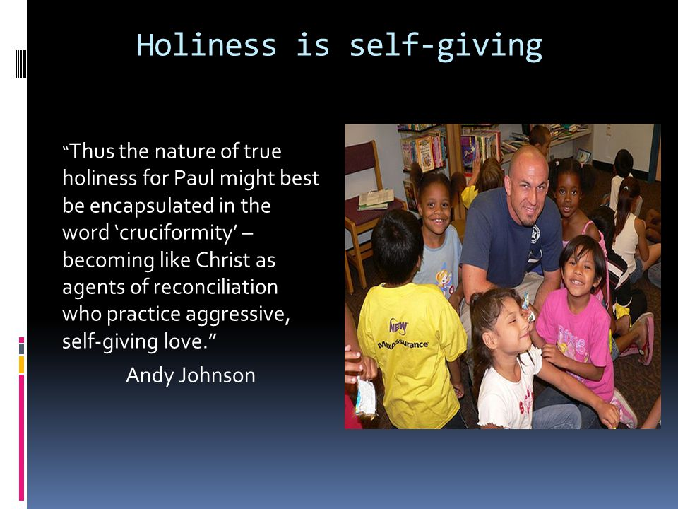 """Holiness is self-giving """" Thus the nature of true holiness for Paul might best be encapsulated in the word 'cruciformity' – becoming like Christ as ag"""