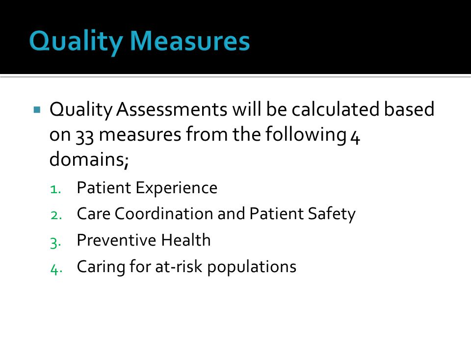  Quality Assessments will be calculated based on 33 measures from the following 4 domains; 1.