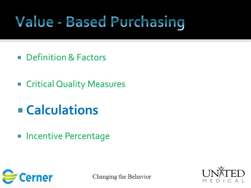  Definition & Factors  Critical Quality Measures  Calculations  Incentive Percentage Changing the Behavior