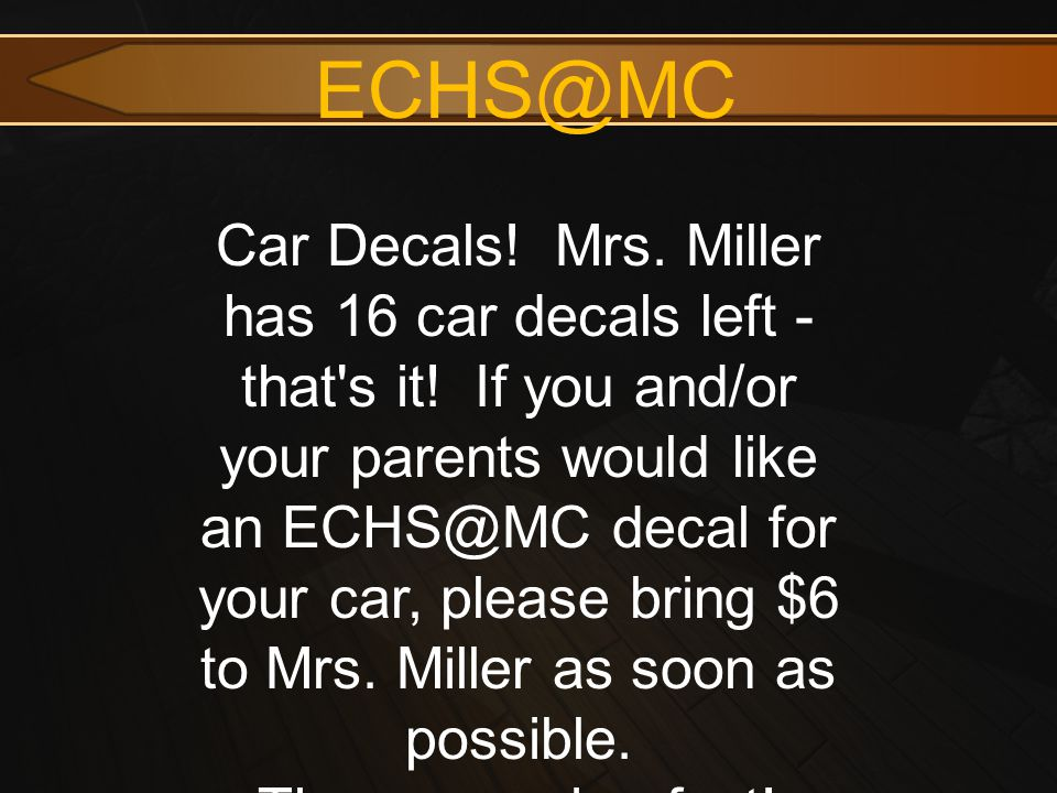 ECHS@MC Car Decals. Mrs. Miller has 16 car decals left - that s it.
