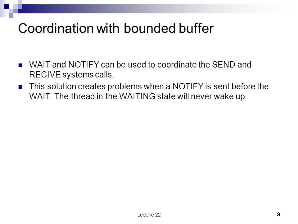 Coordination with bounded buffer WAIT and NOTIFY can be used to coordinate the SEND and RECIVE systems calls.
