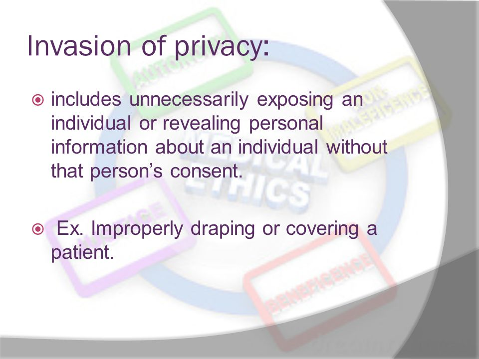 Invasion of privacy:  includes unnecessarily exposing an individual or revealing personal information about an individual without that person's consent.