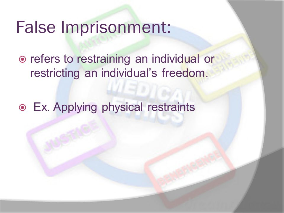 False Imprisonment:  refers to restraining an individual or restricting an individual's freedom.