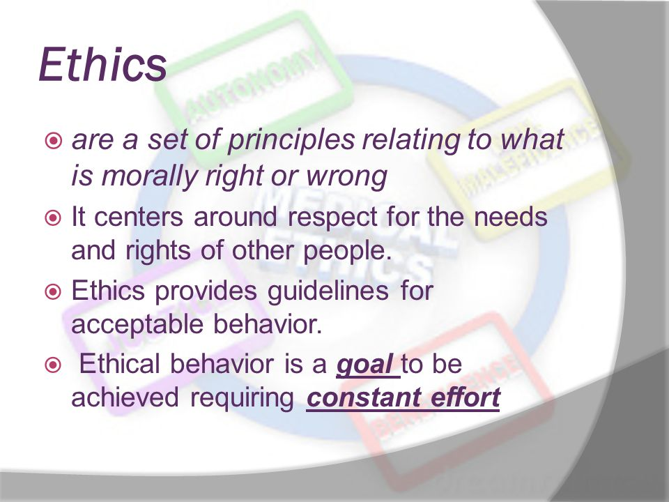 Ethics  are a set of principles relating to what is morally right or wrong  It centers around respect for the needs and rights of other people.