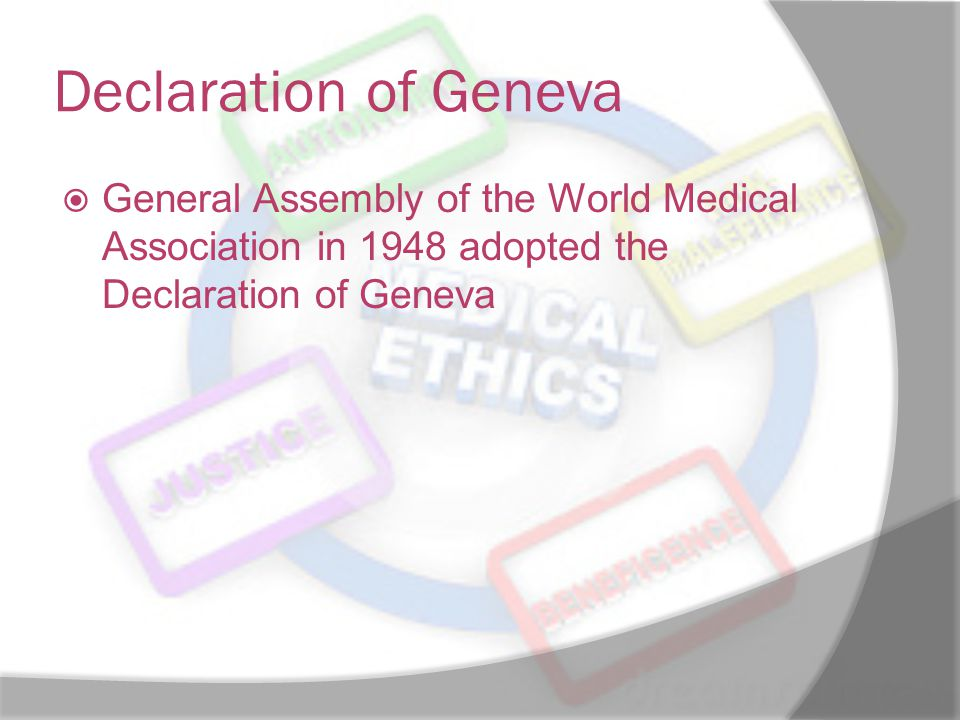 Declaration of Geneva  General Assembly of the World Medical Association in 1948 adopted the Declaration of Geneva