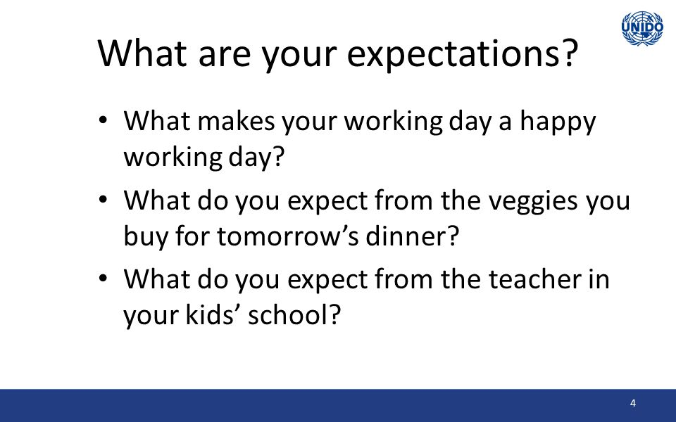 What are your expectations. What makes your working day a happy working day.