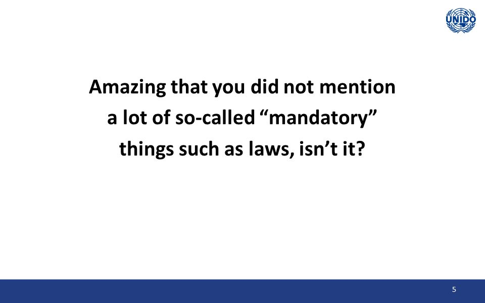 Amazing that you did not mention a lot of so-called mandatory things such as laws, isn't it 5