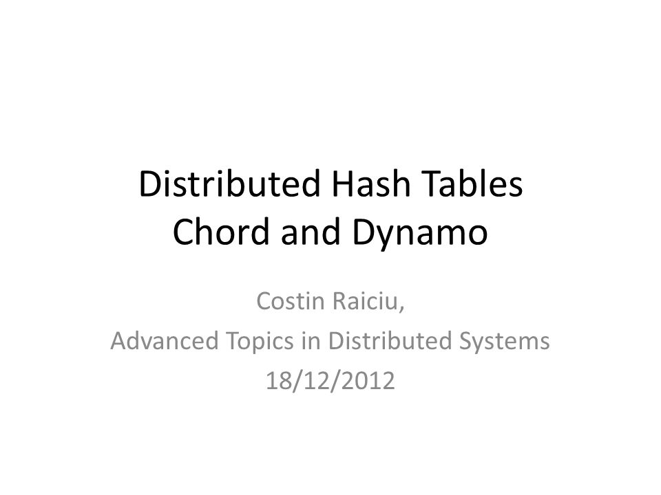 Distributed Hash Tables Chord and Dynamo Costin Raiciu, Advanced Topics in Distributed Systems 18/12/2012