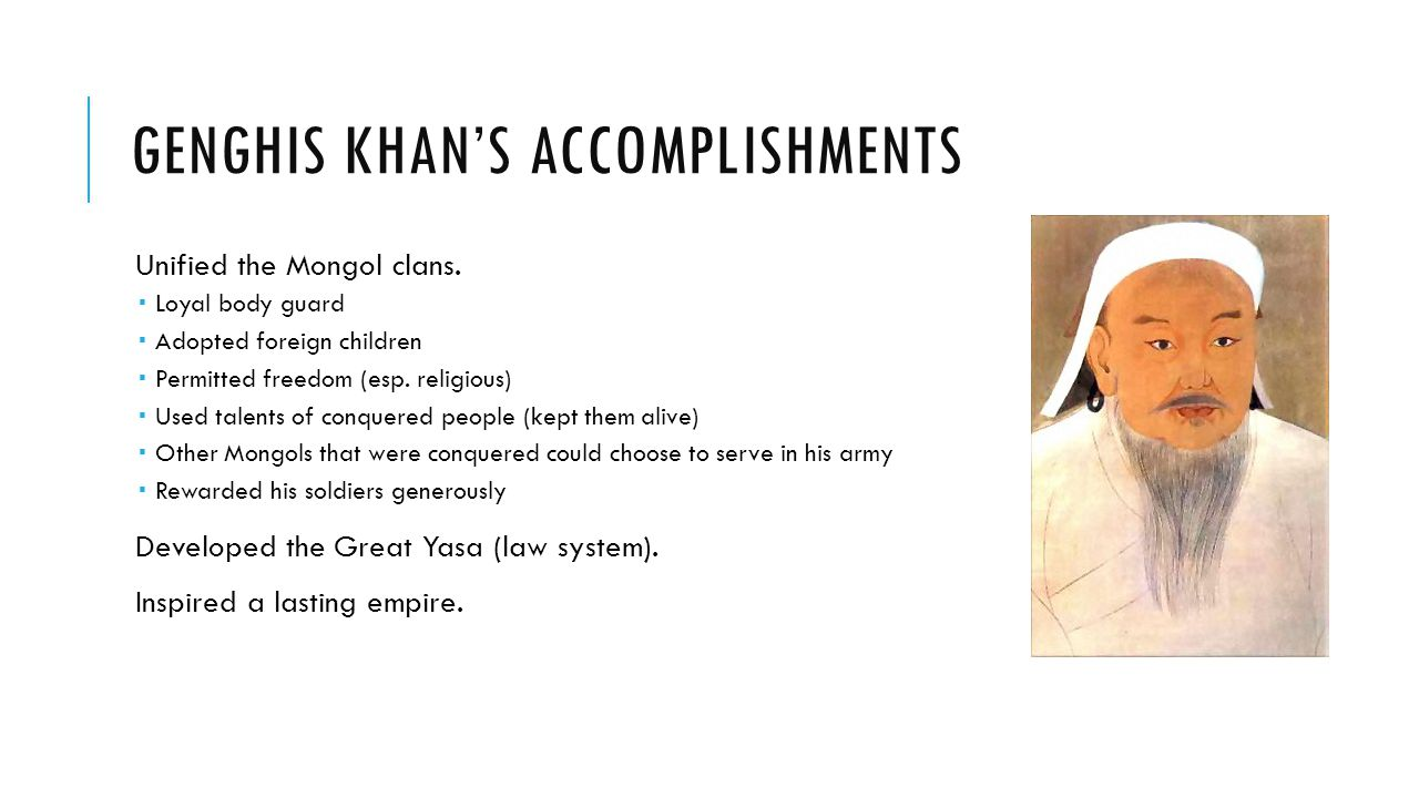 GENGHIS KHAN'S ACCOMPLISHMENTS Unified the Mongol clans.