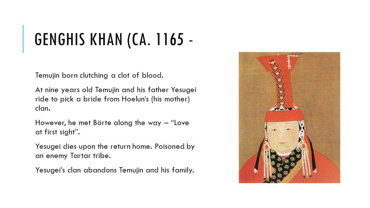 GENGHIS KHAN (CA. 1165 - Temujin born clutching a clot of blood.
