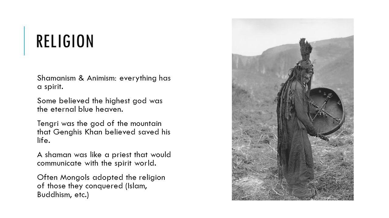 RELIGION Shamanism & Animism: everything has a spirit.