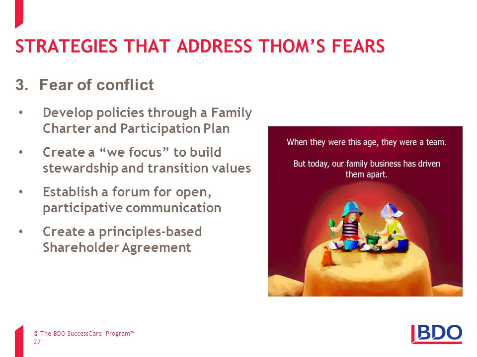 """STRATEGIES THAT ADDRESS THOM'S FEARS 27 Develop policies through a Family Charter and Participation Plan Create a """"we focus"""" to build stewardship and"""