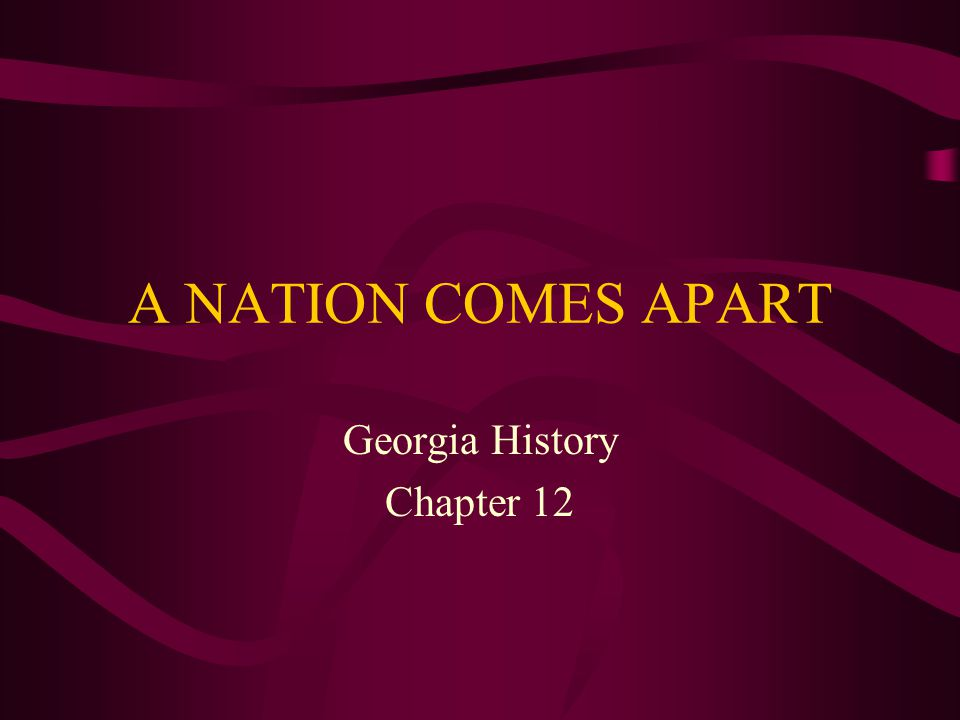 A NATION COMES APART Georgia History Chapter 12