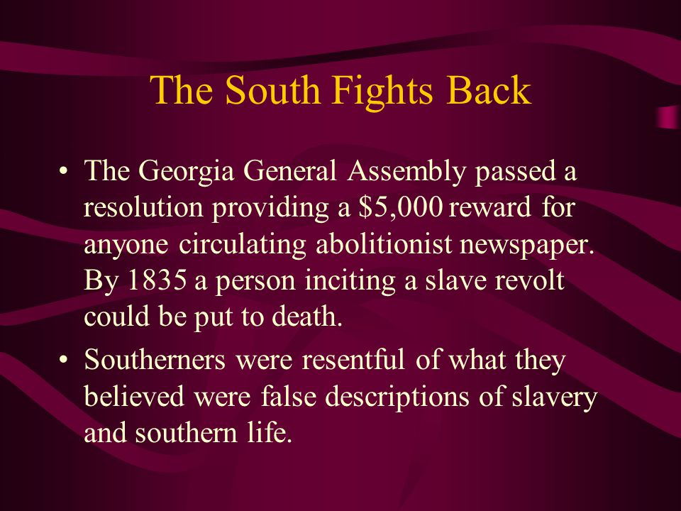 The South Fights Back The Georgia General Assembly passed a resolution providing a $5,000 reward for anyone circulating abolitionist newspaper. By 183