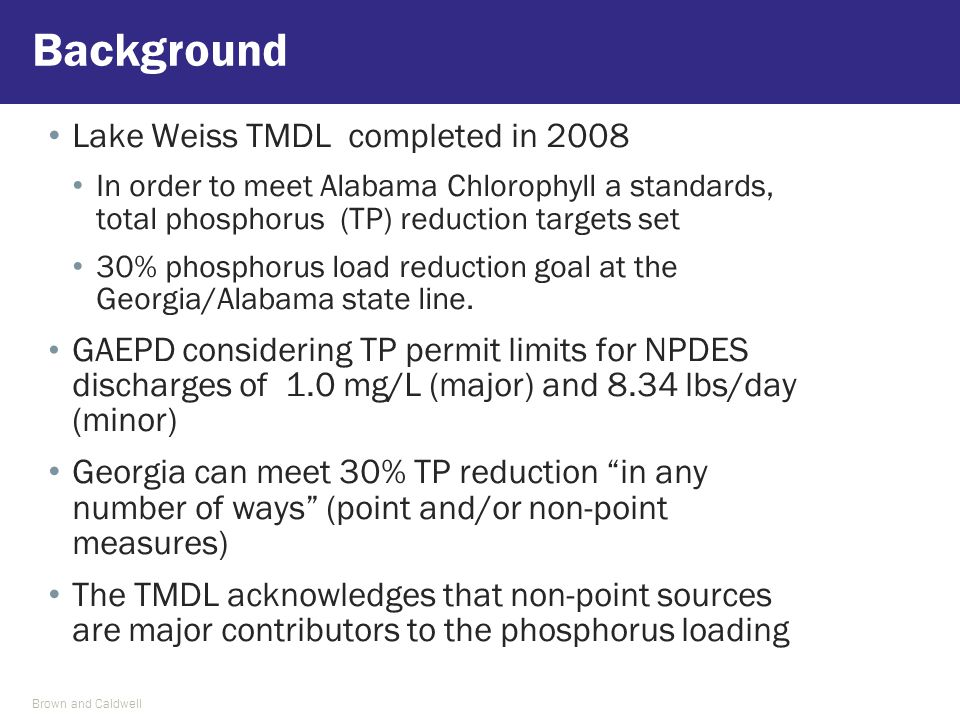 Lake Weiss TMDL completed in 2008 In order to meet Alabama Chlorophyll a standards, total phosphorus (TP) reduction targets set 30% phosphorus load reduction goal at the Georgia/Alabama state line.